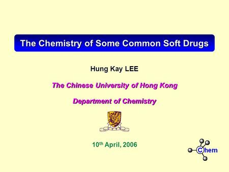 Hung Kay LEE Department of Chemistry The Chinese University of Hong Kong The Chemistry of Some Common Soft Drugs 10 th April, 2006.
