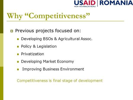 "Why ""Competitiveness""  Previous projects focused on: Developing BSOs & Agricultural Assoc. Policy & Legislation Privatization Developing Market Economy."