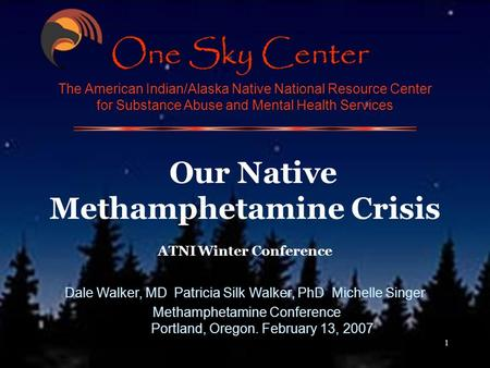 1 The American Indian/Alaska Native National Resource Center for Substance Abuse and Mental Health Services Our Native Methamphetamine Crisis ATNI Winter.