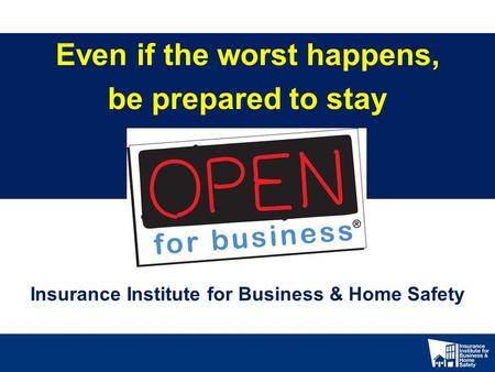Insurance Institute for Business & Home Safety Even if the worst happens, be prepared to stay.