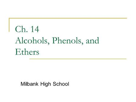 Ch. 14 Alcohols, Phenols, and Ethers Milbank High School.