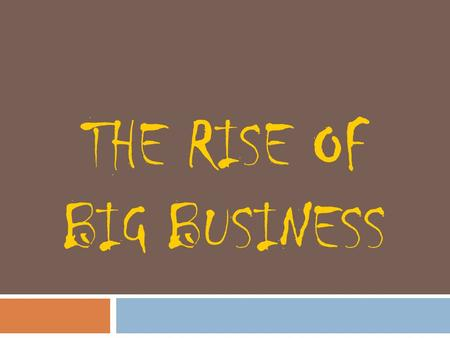 THE RISE OF BIG BUSINESS. Homework: Due at the Start of Next Class  Write a dialogue between a factory owner and a worker that might have taken place.