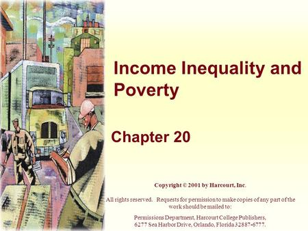 Income Inequality and Poverty Chapter 20 Copyright © 2001 by Harcourt, Inc. All rights reserved. Requests for permission to make copies of any part of.