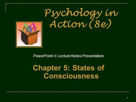Psychology in Action (8e) PowerPoint  Lecture Notes Presentation Chapter 5: States of Consciousness 1.