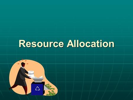 Resource Allocation. Resources As a business owner you must assess what you need to get your business started and keep it going As a business owner you.