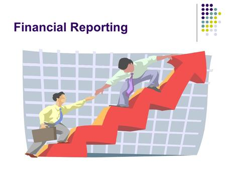 Financial Reporting. Lecture Outline Statement of Financial Position Defined Purpose Elements Statement of Financial Position Equation Example Statement.