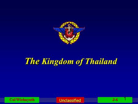 Unclassified Col Wichayuth J-6 1 The The Kingdom of Thailand.