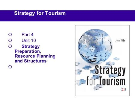 Strategy for Tourism  Part 4  Unit 10  Strategy Preparation, Resource Planning and Structures 