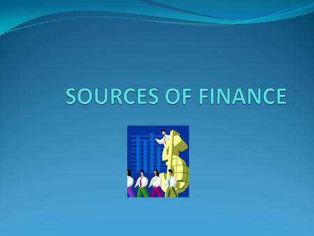 Source of finance All businesses need money to finance business activity. This can be for the initial setting up of the business, for its day-to-day running.