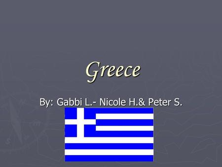 Greece By: Gabbi L.- Nicole H.& Peter S.. Tid Bits ► Government: Parliament Republic ► Religion: Christianity ► Population: 10,722,816 Roughly ► Economic.