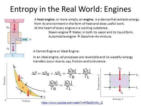 Entropy in the Real World: Engines A heat engine, or more simply, an engine, is a device that extracts energy from its environment in the form of heat.