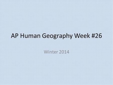 AP Human Geography Week #26 Winter 2014. AP Human Geography 3/9/15  OBJECTIVE: Examine world agriculture and agribusiness. APHugV.B.1.