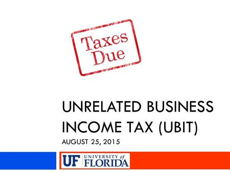UNRELATED BUSINESS INCOME TAX (UBIT) AUGUST 25, 2015.