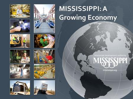 MISSISSIPPI: A Growing Economy. Mississippi has a strong BUSINESS CLIMATE. We rank in the TOP STATES Nationally…