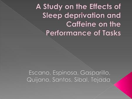 SLEEP IS FOR THE WEAK!  Sleep-deprivation  Dependent on caffeine, especially coffee  Reaction time tests.