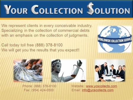 We represent clients in every conceivable industry. Specializing in the collection of commercial debts with an emphasis on the collection of judgments.