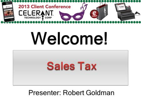 Welcome! Presenter: Robert Goldman. Major Topics To Be Covered In This Presentation Sales Tax Priority Logic Tax Holidays Tax Tables for Certain States.