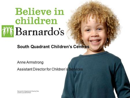 South Quadrant Children's Centres Anne Armstrong Assistant Director for Children's Services.