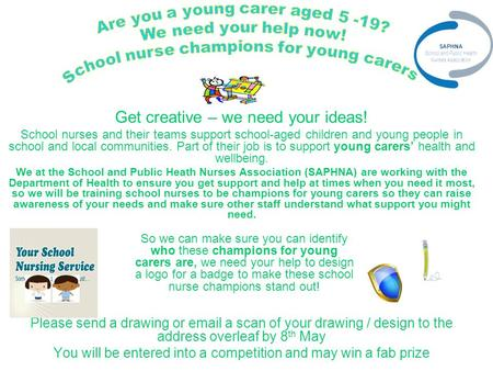 Get creative – we need your ideas! School nurses and their teams support school-aged children and young people in school and local communities. Part of.