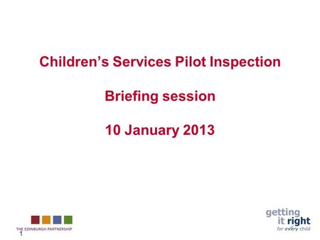 1 Children's Services Pilot Inspection Briefing session 10 January 2013.