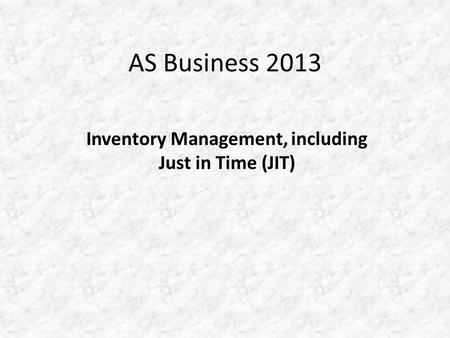 AS Business 2013 Inventory Management, including Just in Time (JIT)