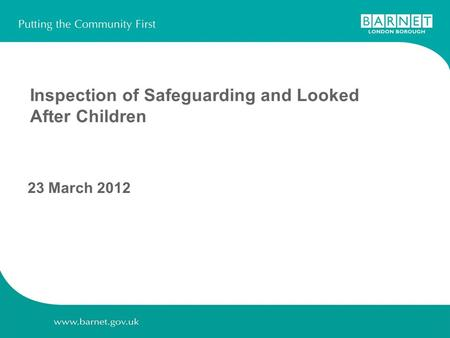 Inspection of Safeguarding and Looked After Children 23 March 2012.