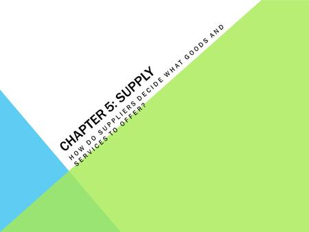 CHAPTER 5: SUPPLY HOW DO SUPPLIERS DECIDE WHAT GOODS AND SERVICES TO OFFER?