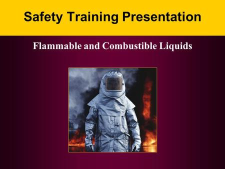 Safety Training Presentation Flammable and Combustible Liquids.