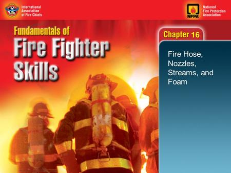 16 Fire Hose, Nozzles, Streams, and Foam. 2 Objectives (1 of 2) Describe how to prevent water hammers. Describe how a hose is constructed. Describe the.