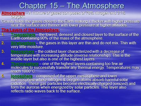 Chapter 15 – The Atmosphere Atmosphere – A mixture of gases composed of 78% nitrogen and 21% oxygen. Gravity holds the gases close to the Earth making.
