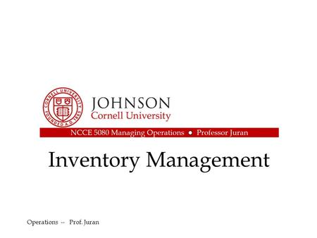 Inventory Management Operations -- Prof. Juran.