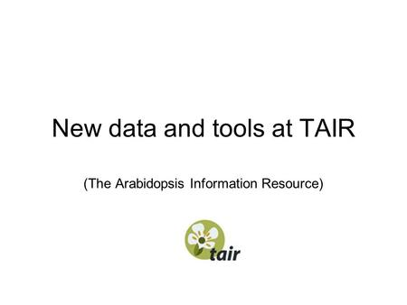 New data and tools at TAIR (The Arabidopsis Information Resource)