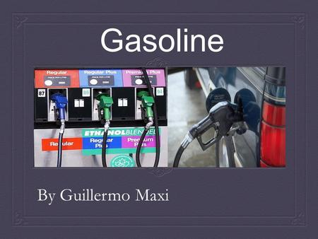 Gasoline By Guillermo Maxi. Raw Materials  A mixture of liquid hydrocarbons with four to twelve carbon atoms.  Typically heptane (C 7 H 14 ), octane.