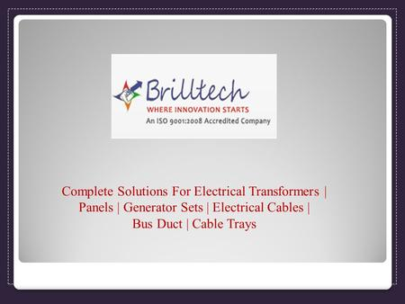 Complete Solutions For Electrical Transformers | Panels | Generator Sets | Electrical Cables | Bus Duct | Cable Trays.