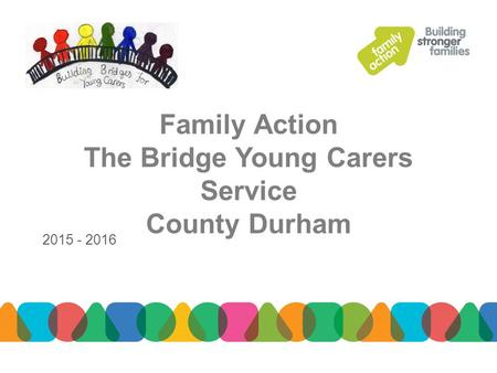 Family Action The Bridge Young Carers Service County Durham 2015 - 2016.