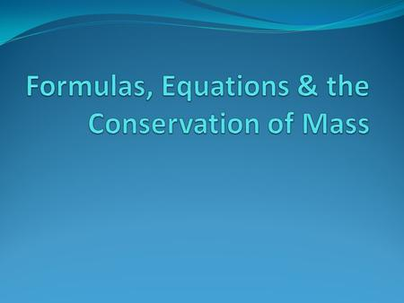 Formulas, Equations & the Conservation of Mass