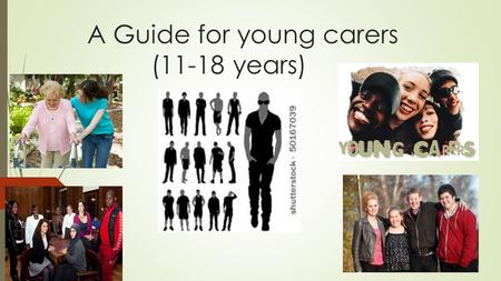 A Guide for young carers (11-18 years). Introduction  There is a growing number of children and young people between 11-18 years who have the responsibility.