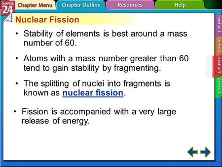 Section 24-3 Nuclear Fission Stability of elements is best around a mass number of 60. Atoms with a mass number greater than 60 tend to gain stability.