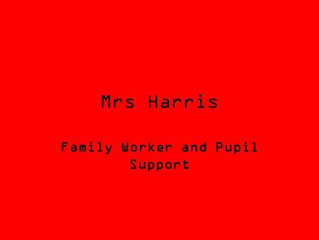 Mrs Harris Family Worker and Pupil Support. Who am I? I have been working for St Christophers Academy since 2004. I was a Teaching Assistant for many.