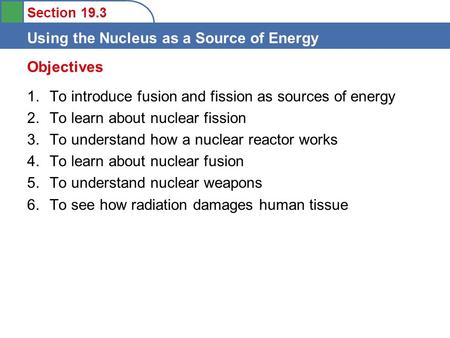Objectives To introduce fusion and fission as sources of energy