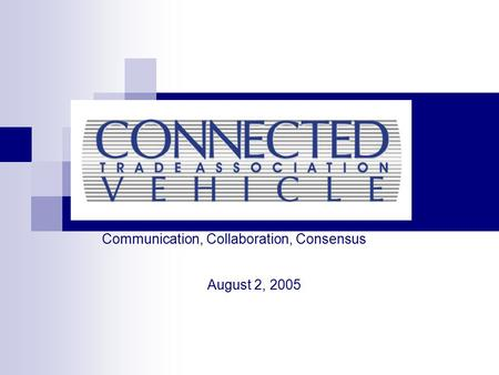 Communication, Collaboration, Consensus August 2, 2005.