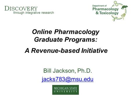 Through integrative research Online Pharmacology Graduate Programs: Bill Jackson, Ph.D. A Revenue-based Initiative.
