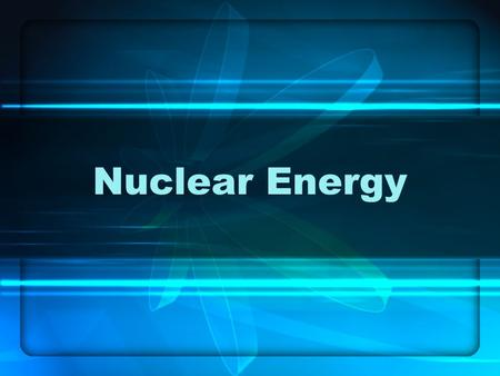 "Nuclear Energy. Nuclear Fission Fission means ""to divide"" Nuclear fission is the process of splitting a nucleus into two nuclei with smaller masses. Additionally,"