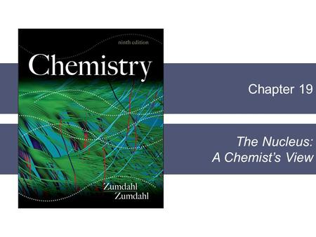 Chapter 19 The Nucleus: A Chemist's View. Section 19.1 Nuclear Stability and Radioactive Decay Copyright © Cengage Learning. All rights reserved 2 Review.