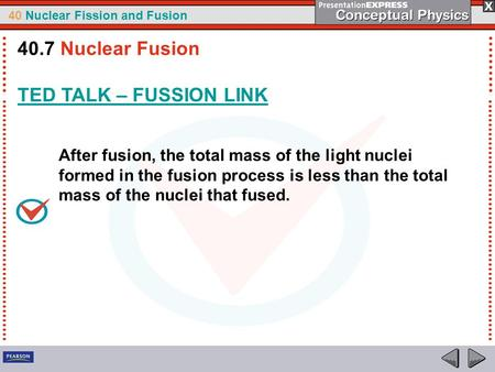40 Nuclear Fission and Fusion After fusion, the total mass of the light nuclei formed in the fusion process is less than the total mass of the nuclei that.