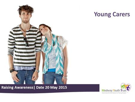 Raising Awareness| Date 20 May 2015 Young Carers.