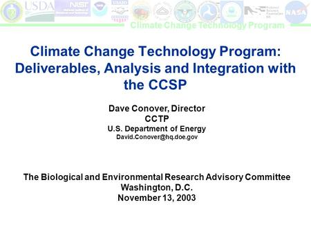 Climate Change Technology Program Climate Change Technology Program: Deliverables, Analysis and Integration with the CCSP Dave Conover, Director CCTP U.S.