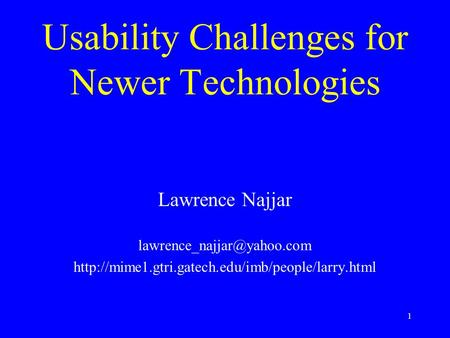 1 Usability Challenges for Newer Technologies Lawrence Najjar