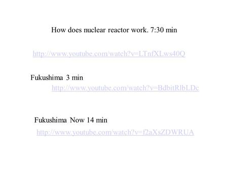 How does nuclear reactor work. 7:30 min  Fukushima 3 min