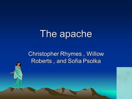 The apache Christopher Rhymes, Willow Roberts, and Sofia Psolka.
